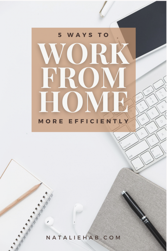 5 ways to work from home more efficiently - NatalieHab.com: Working from home? These five simple ways to be more productive when working from home are the reason for my success as a remote employee.